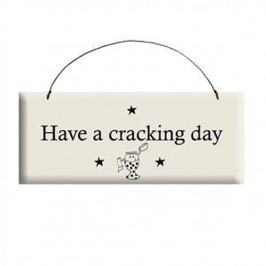 Have A Cracking Day Wooden Sign by The Compost Heap - Made in the UK